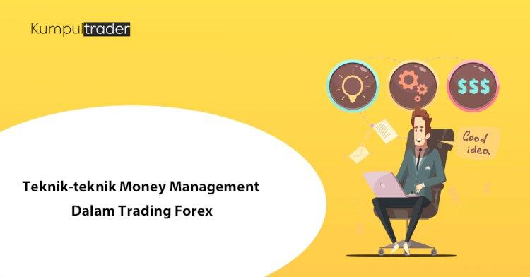 Teknik-teknik Money Management Dalam Trading Forex