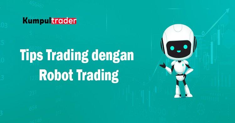 Tips Trading dengan Robot Trading