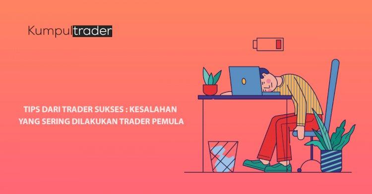 Tips dari Trader Sukses : Kesalahan yang Sering Dilakukan Trader Pemula