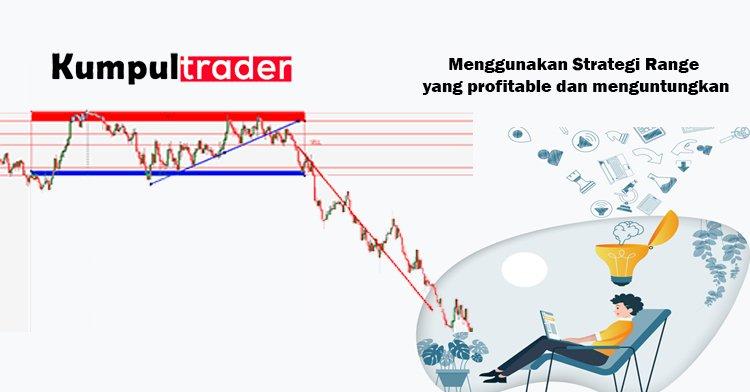 Menggunakan Strategi Range yang profitable dan menguntungkan