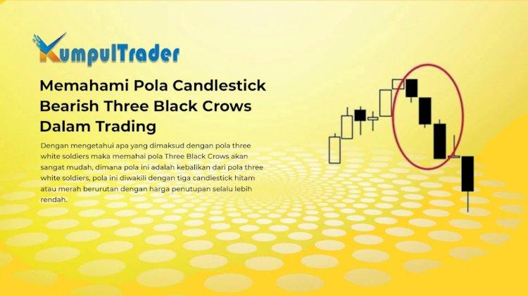Memahami Pola Candlestick Bearish Three Black Crows Dalam Trading